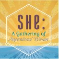 March 8th ~ SHE: A Gathering of Inspirational Women